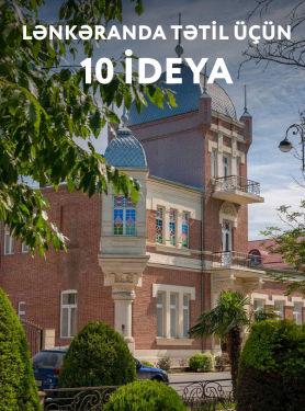 Lənkəran rayonunda tətil üçün 10 ideya